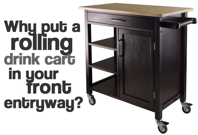 Why Use a Rolling Drink Cart in Your Front Entryway?